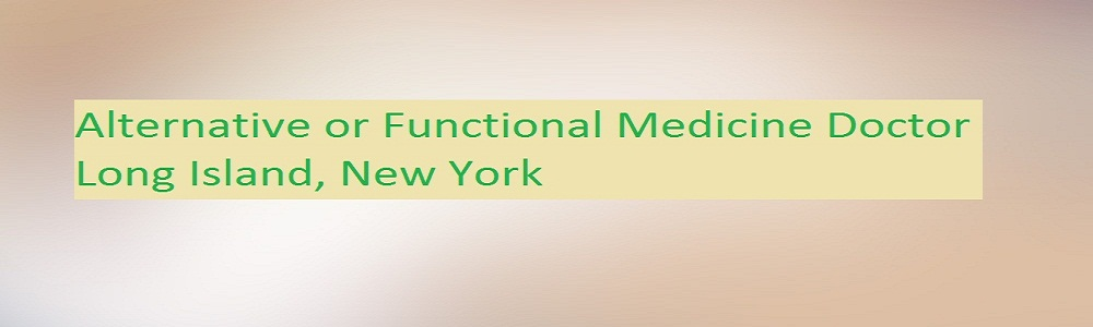 Alternative and Functional Medicine Doctor Long Island, New York