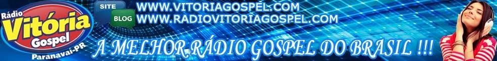 RÁDIO VITÓRIA GOSPEL - A MELHOR RÁDIO GOSPEL DO BRASIL