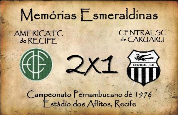 MEMÓRIAS ESMERALDINAS: América 2x1 Central em abril de 1976