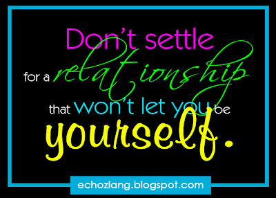 Don't settle for a relationship that won't let you be yourself.