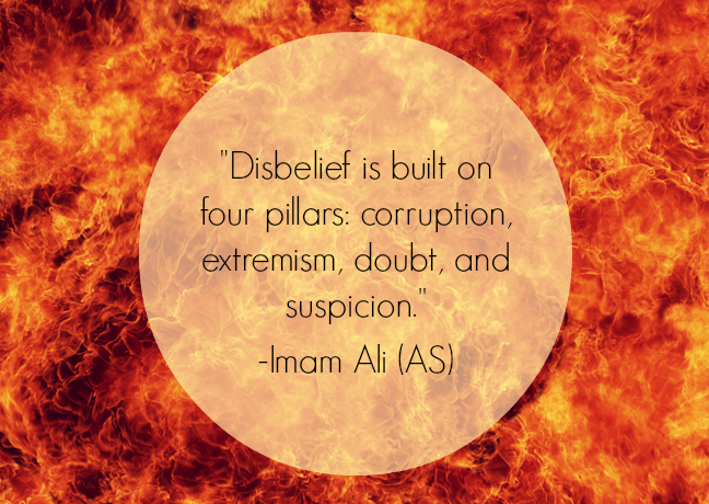 Disbelief is built on four pillars: corruption, extremism, doubt, and suspicion.
