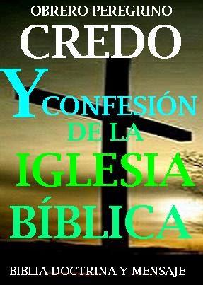 CREDO Y CONFESIÓN DE LA IGLESIA BÍBLICA
