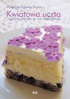 """Małgorzata Kalemba-Drożdż, """"Kwiatowa uczta. Jadalne kwiaty w 100 przepisach"""""""
