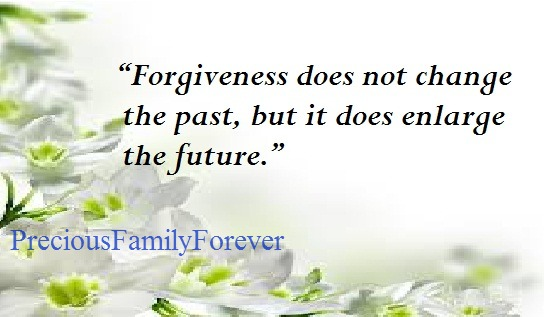 Precious Family: Forgiveness does not change the past .....