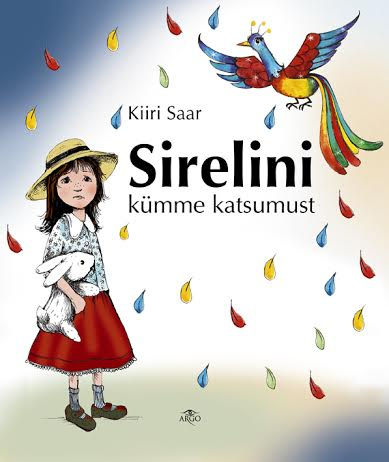 """Lasteraamat """"Sirelini kümme katsumust"""", kirjastus Argo, jaanuar 2016"""