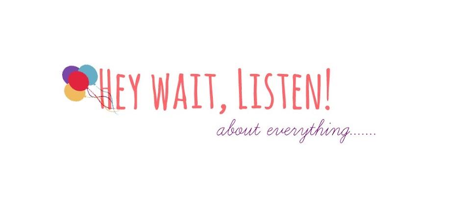 Hey Wait, Listen!