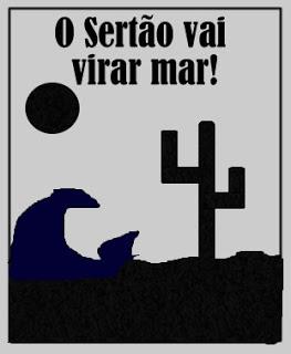 O SERTÃO VAI VIRAR MAR