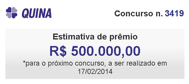 O próximo sorteio da QUINA, o concurso 3419, previsto para Terça-Feira (17/02/2014), deverá pagar R$ 500.000,00