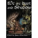 WE ARE DUST AND SHADOW
