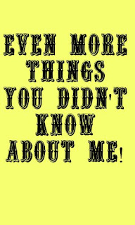 Even More Things You Didn't Know About Me!