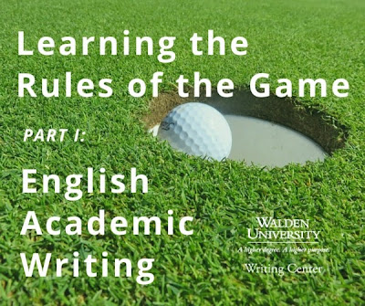 Learning the Rules of the Game, Part 1: English Academic Writing via the Walden University Writing Center Blog