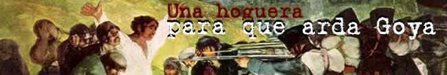 Una hoguera para que arda Goya