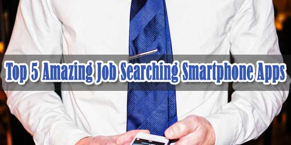 Top 5 Amazing Job Searching Smartphone Apps