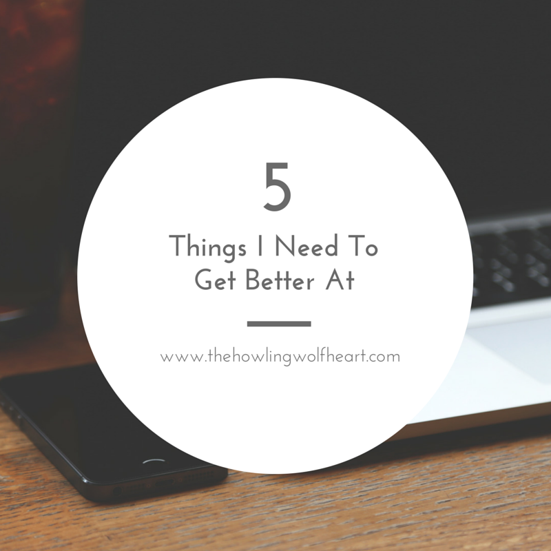 5 Things I Need To Get Better At