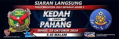 Keputusan Kedah Vs Pahang Semi Piala Malaysia 19 Oktober 2014