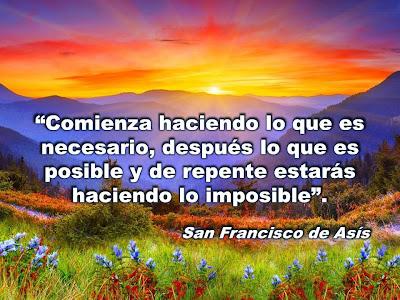 San Francisco de Asís - Comienza haciendo lo que es necesario, ...