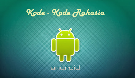 Kode Rahasia Pada Smartphone Android