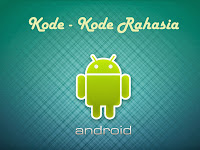 Kode - Instruksi Diam-Diam Pada Smartphone Android Yang Perlu Teman Ketahui