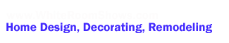 WhiteRoomShows - Home Design, Decorating, Remodeling