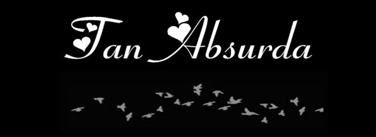 { Tan Absurda } ♥