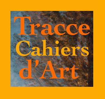 Per saperne di più sulla Rivista, fai clic qui in basso su TRACCE CAHIERS D'ART