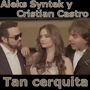 Baixar: Aleks Syntek Ft. Cristian Castro - Tan Cerquita