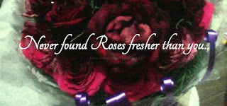 Never found Roses fresher than you..