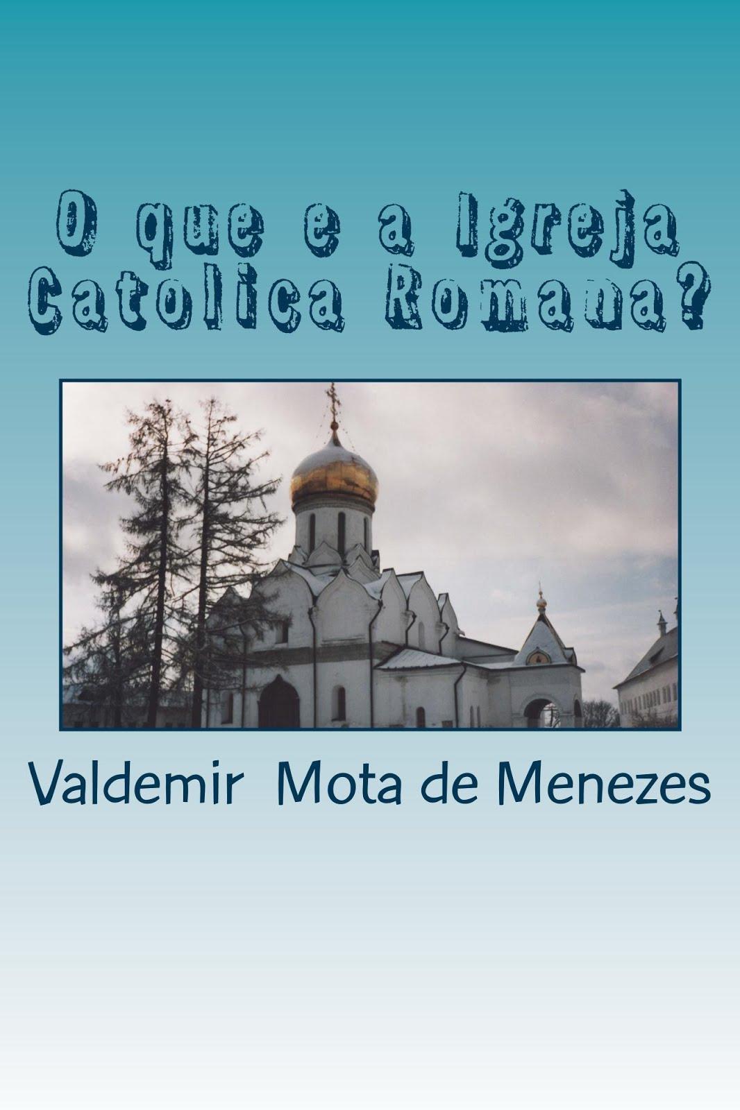 LIVRO: O QUE É IGREJA CATÓLICA ROMANA? - COMPLETO