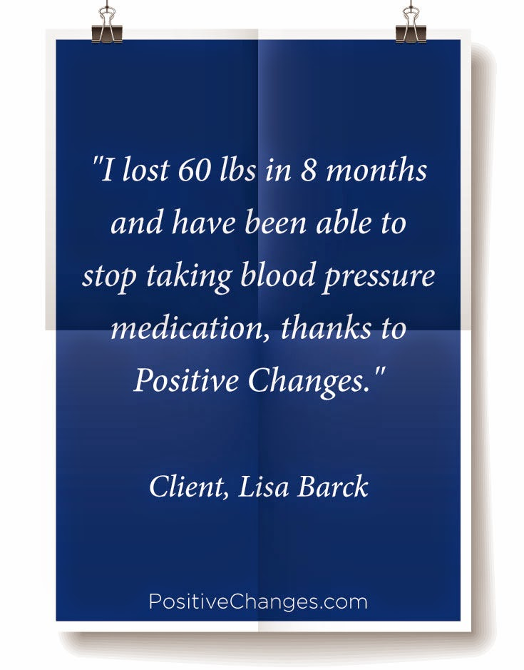 """I lost 60 pounds in 8 months and have been able to stop taking blood pressure medication, thanks to Positive Changes."" Client, Lisa Barck"