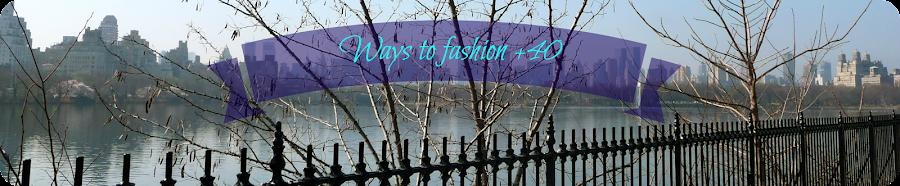 Ways to fashion + 40