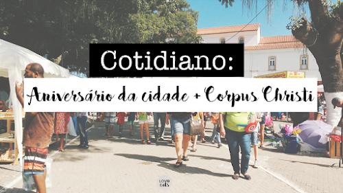 Cotidiano: Aniversário da cidade + Corpus Christi
