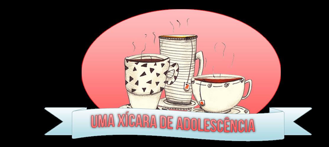 Uma Xícara de Adolescência