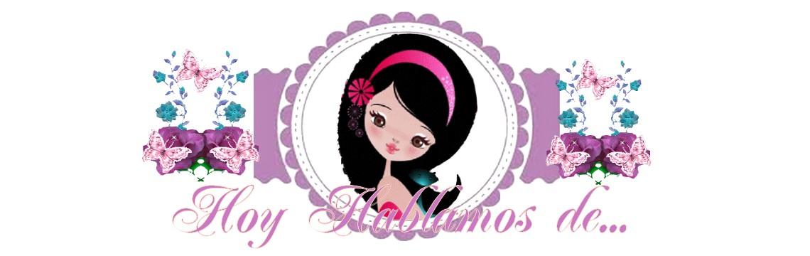 HOY HABLAMOS DE...
