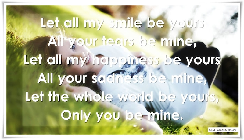 Let The Whole World Be Yours, Only You Be Mine, Picture Quotes, Love Quotes, Sad Quotes, Sweet Quotes, Birthday Quotes, Friendship Quotes, Inspirational Quotes, Tagalog Quotes