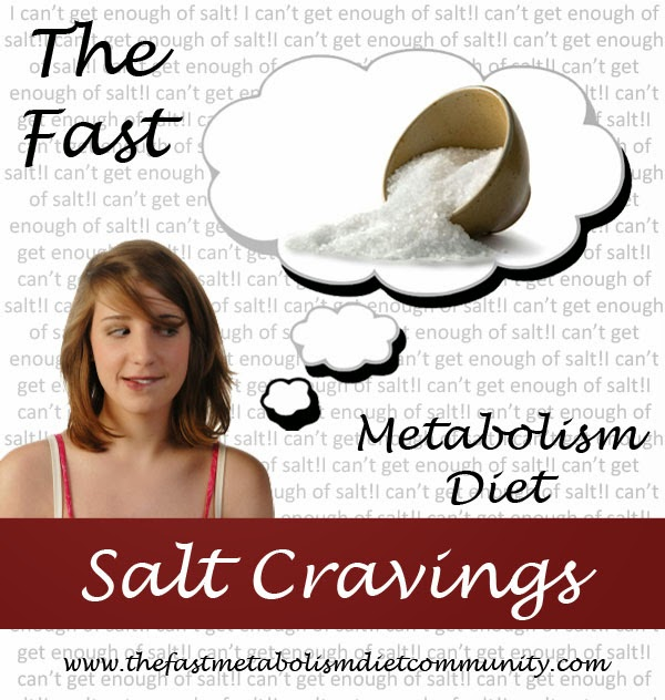 salt cravings in fast metabolism diet