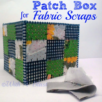 With A Blast: Patch Box for Fabric Scraps   {DIY - using a cardbox and fabric scraps}  #decoupage #modpodge #crafts #organizing #storage #diy