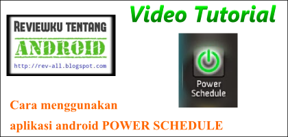 Video tutorial cara menggunakan aplikasi android Power Schedule oleh rev-all.blogspot.com