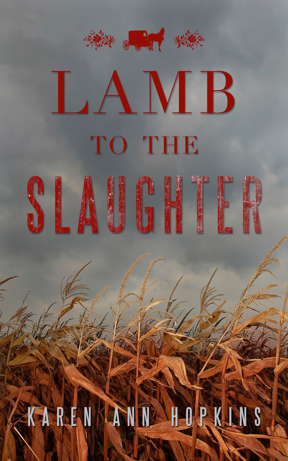 http://www.amazon.com/Lamb-Slaughter-Serenitys-Plain-Secrets-ebook/dp/B00J0LY146/ref=sr_1_1?s=digital-text&ie=UTF8&qid=1402694125&sr=1-1&keywords=lamb+to+the+slaughter+karen+ann+hopkins