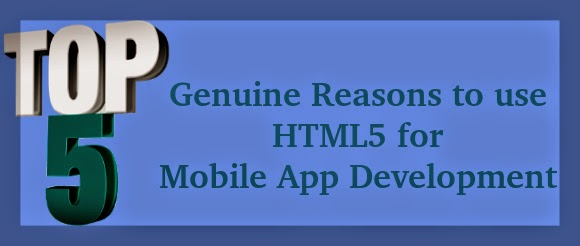 5 Genuine Reasons to use HTML5 for Mobile App Development