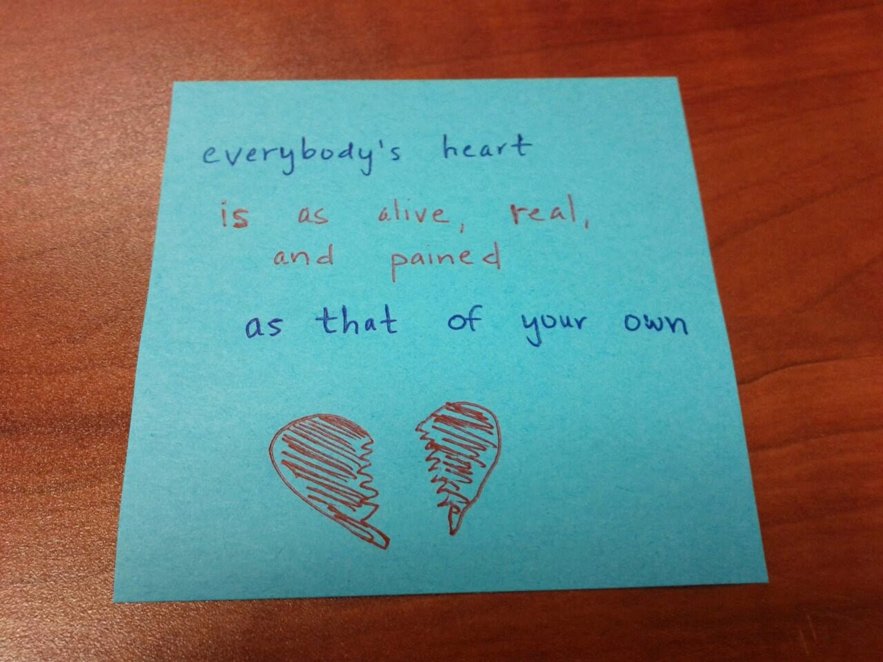 Everybody's heart is as alive, real, and pained as that of your own