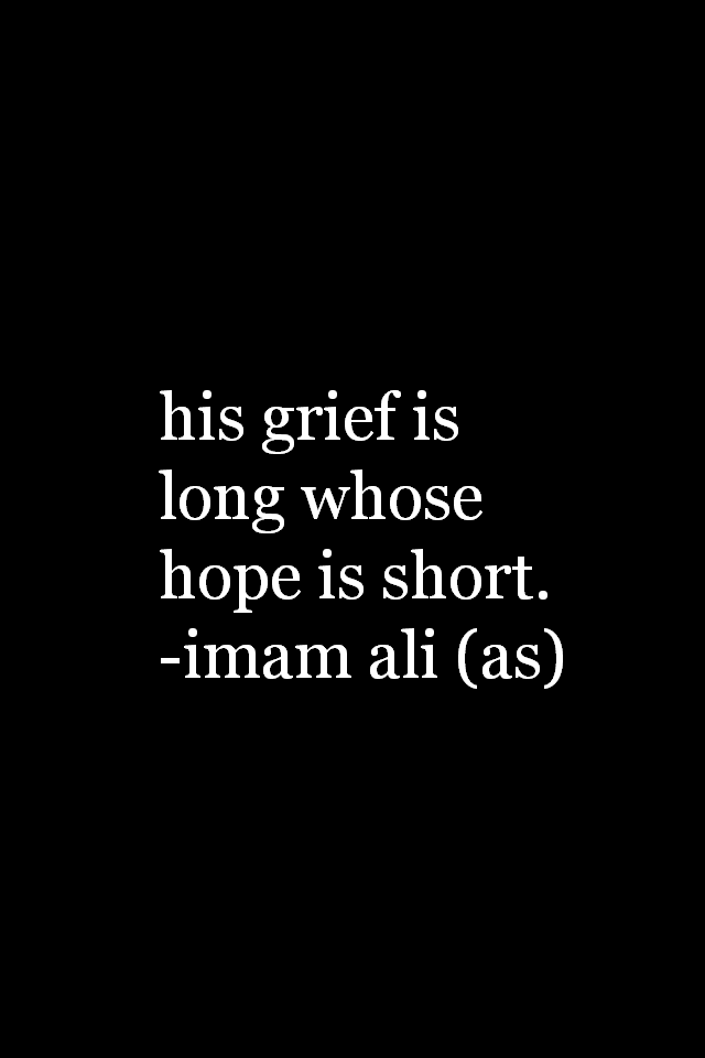 His grief is long whose hope is short.