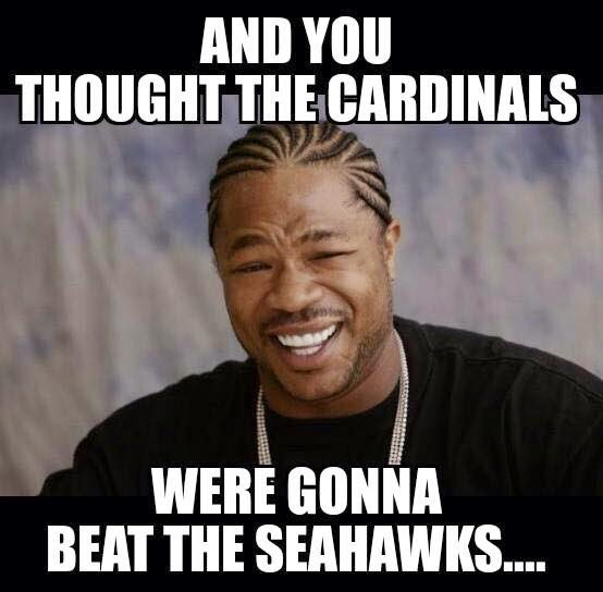 and you thought the cardinals were gonna beat the seahawks...