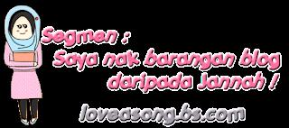 http://loveasong.blogspot.com/2012/12/segmen-saya-nak-barangan-blog-daripada.html