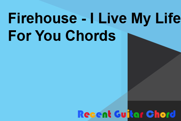 Firehouse - I Live My Life For You Chords