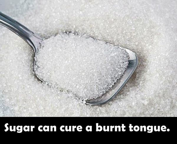 Sugar can cure a burnt tongue.