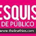 Pesquisa de Público - Thaii Nathios Blog