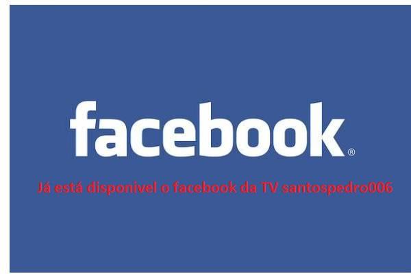 Já está disponível o facebook da Tv santospedro006