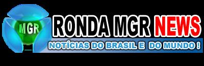 Ronda MGR News -Notícias do Brasil e do Mundo