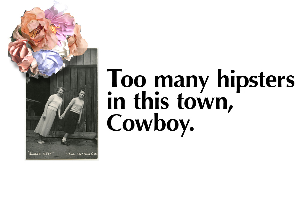 Too many hipsters in this town, cowboy.