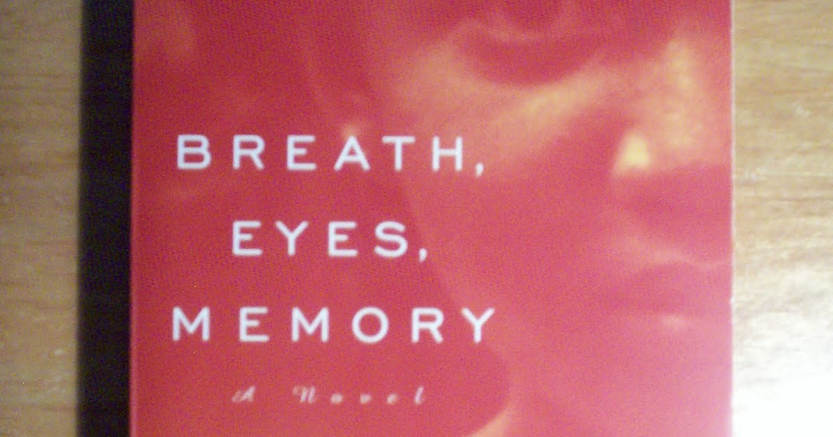breath eyes memory essays Discussion of themes and motifs in edwidge danticat's breath, eyes, memory enotes critical analyses help you gain a deeper understanding of breath, eyes, memory so you can excel on your essay or test.